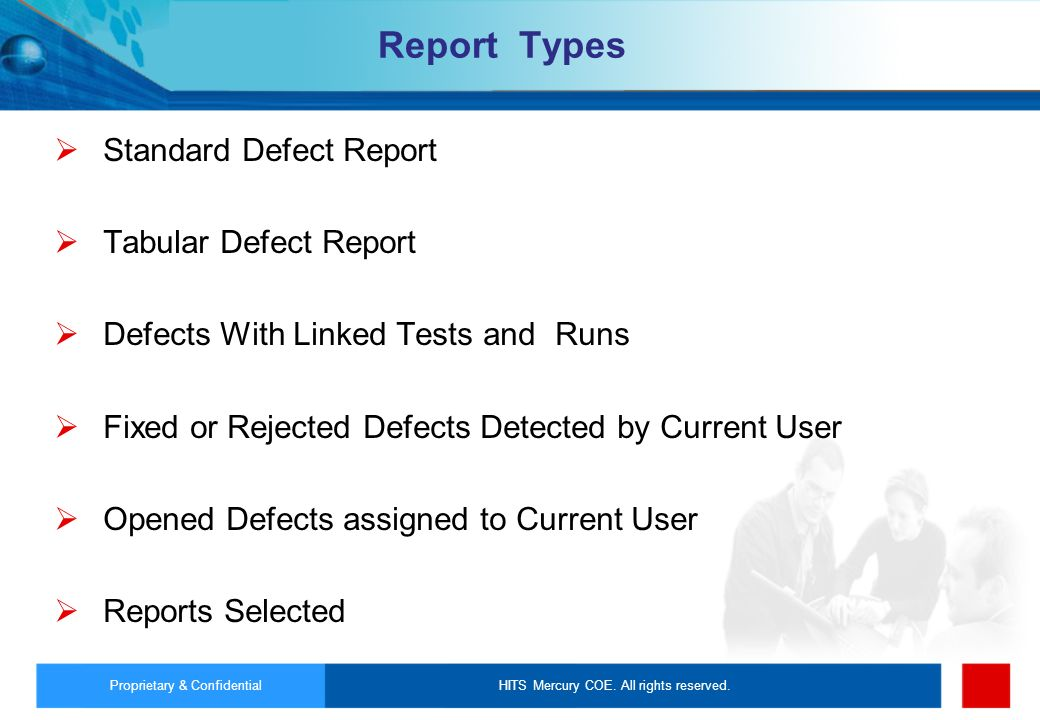 HITS Mercury COE. All rights reserved.Proprietary & Confidential Report Types Standard Defect Report Tabular Defect Report Defects With Linked Tests a