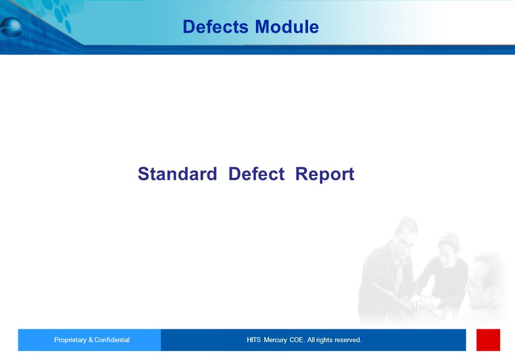 HITS Mercury COE. All rights reserved.Proprietary & Confidential Standard Defect Report Defects Module