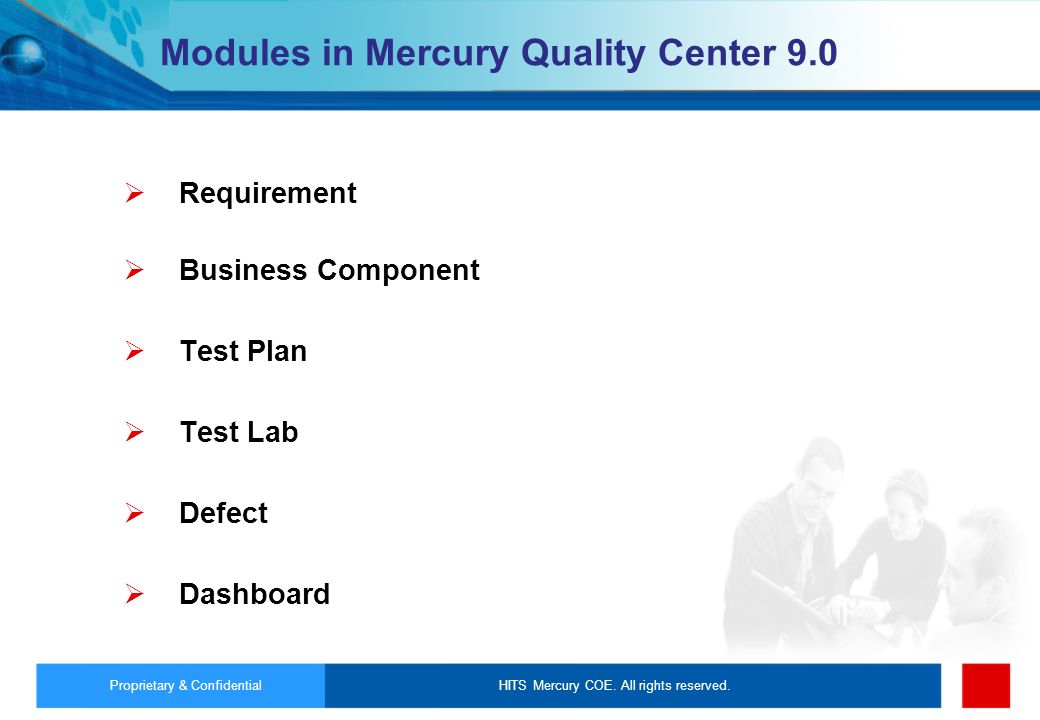 HITS Mercury COE. All rights reserved.Proprietary & Confidential Modules in Mercury Quality Center 9.0 Requirement Business Component Test Plan Test L