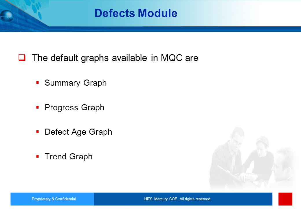 HITS Mercury COE. All rights reserved.Proprietary & Confidential Defects Module The default graphs available in MQC are Summary Graph Progress Graph D