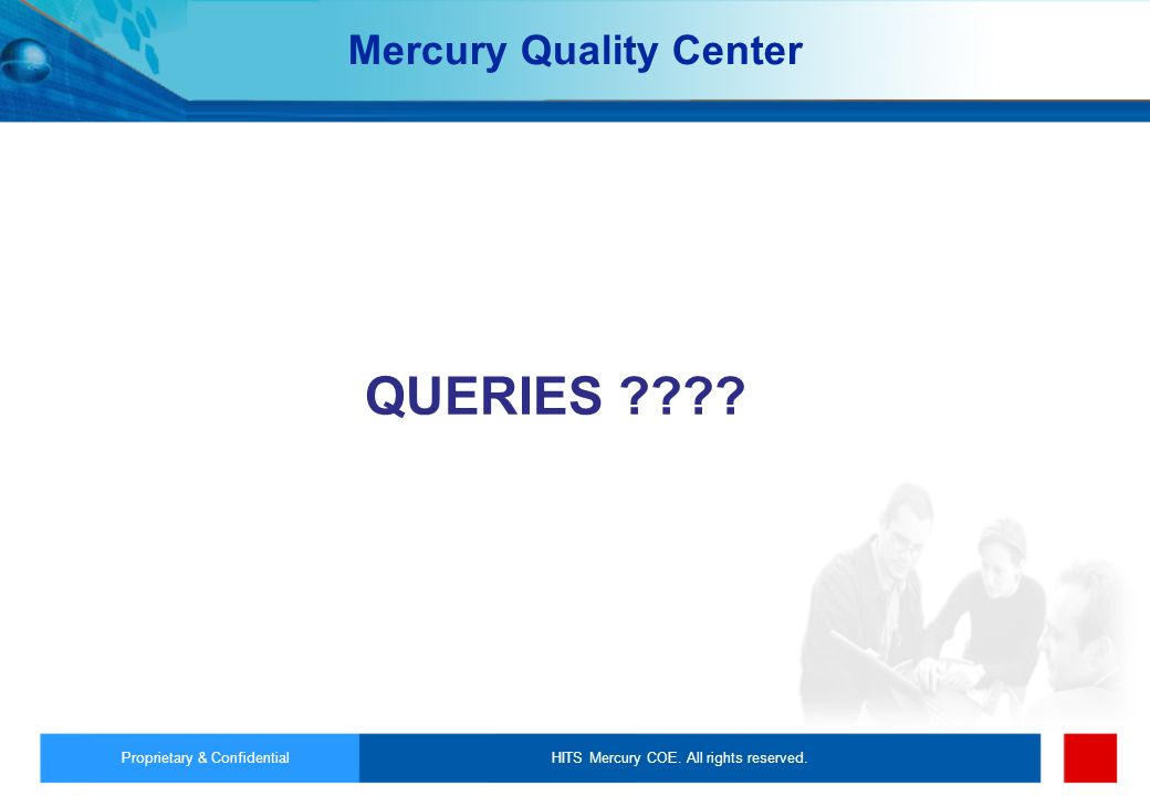 HITS Mercury COE. All rights reserved.Proprietary & Confidential QUERIES ???? Mercury Quality Center