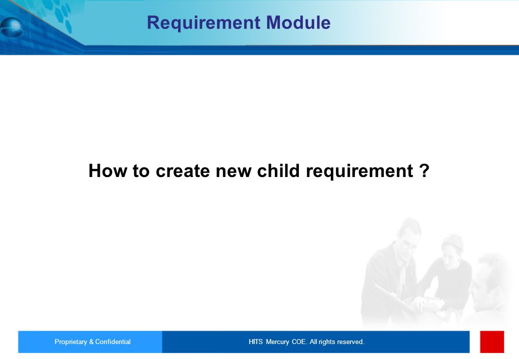 HITS Mercury COE. All rights reserved.Proprietary & Confidential Requirement Module How to create new child requirement ?