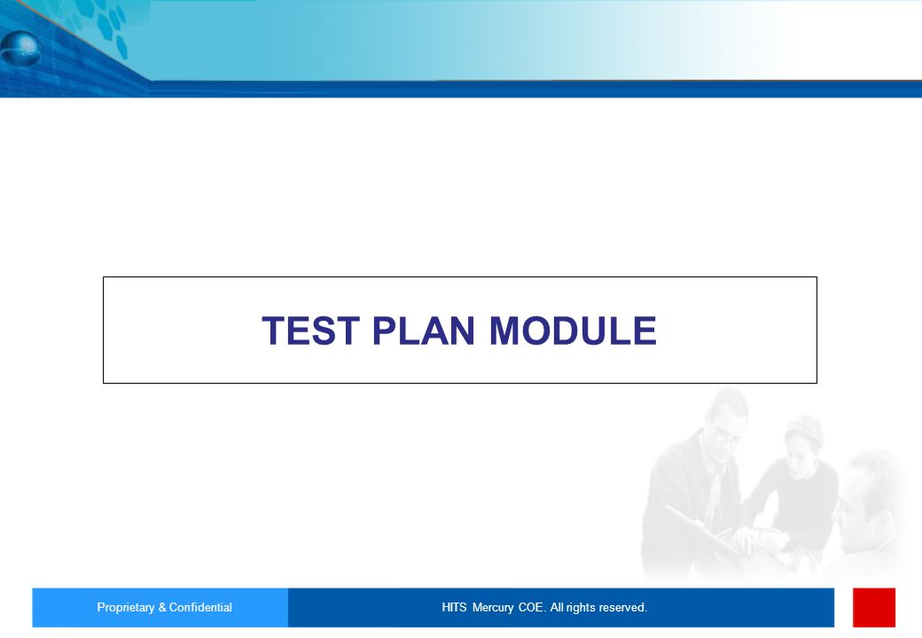 HITS Mercury COE. All rights reserved.Proprietary & Confidential TEST PLAN MODULE