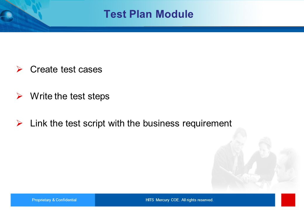 HITS Mercury COE. All rights reserved.Proprietary & Confidential Test Plan Module Create test cases Write the test steps Link the test script with the
