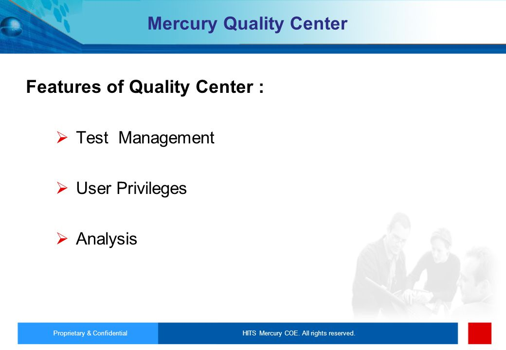 HITS Mercury COE. All rights reserved.Proprietary & Confidential Mercury Quality Center Features of Quality Center : Test Management User Privileges A