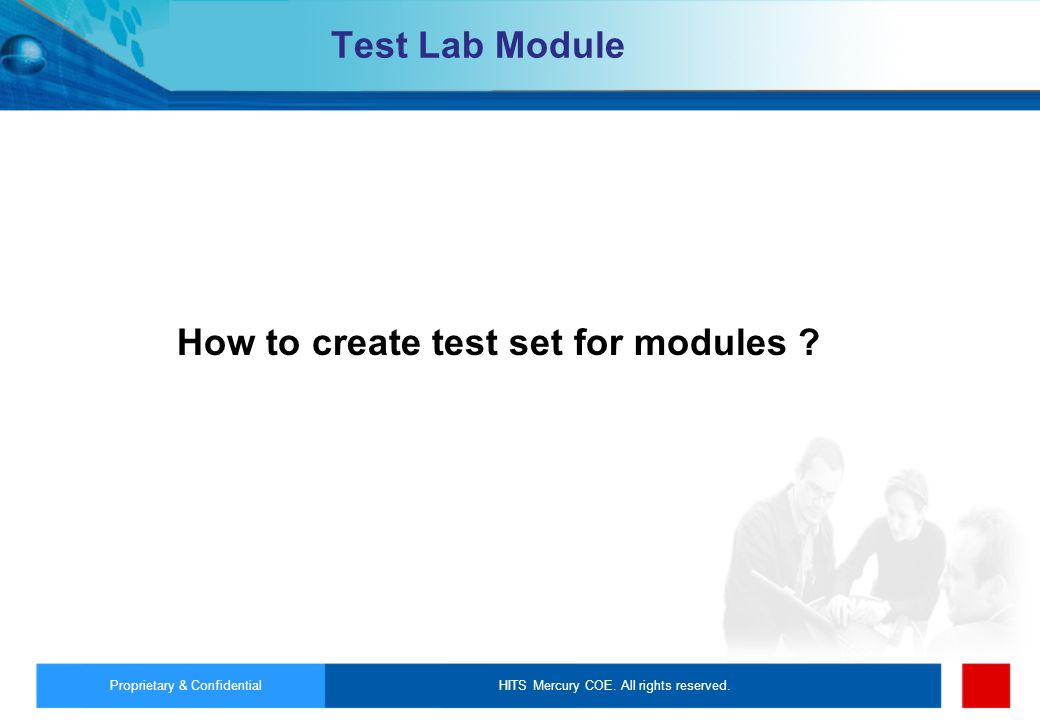 HITS Mercury COE. All rights reserved.Proprietary & Confidential Test Lab Module How to create test set for modules ?
