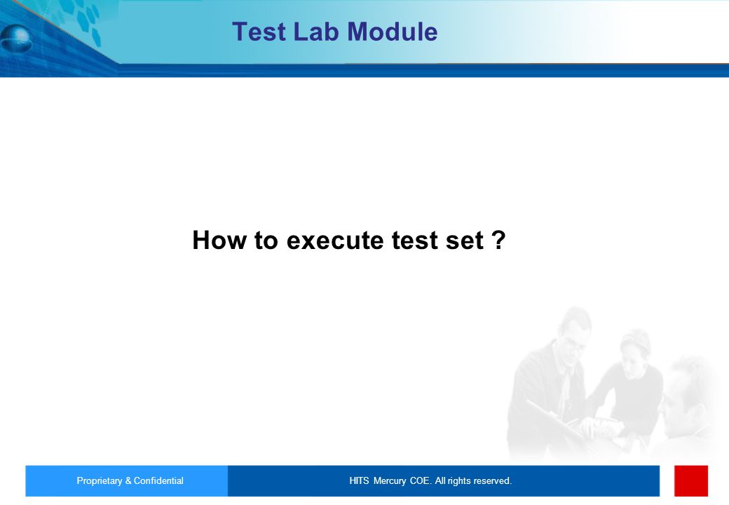 HITS Mercury COE. All rights reserved.Proprietary & Confidential Test Lab Module How to execute test set ?