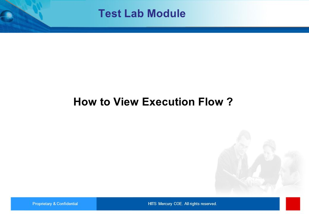 HITS Mercury COE. All rights reserved.Proprietary & Confidential Test Lab Module How to View Execution Flow ?