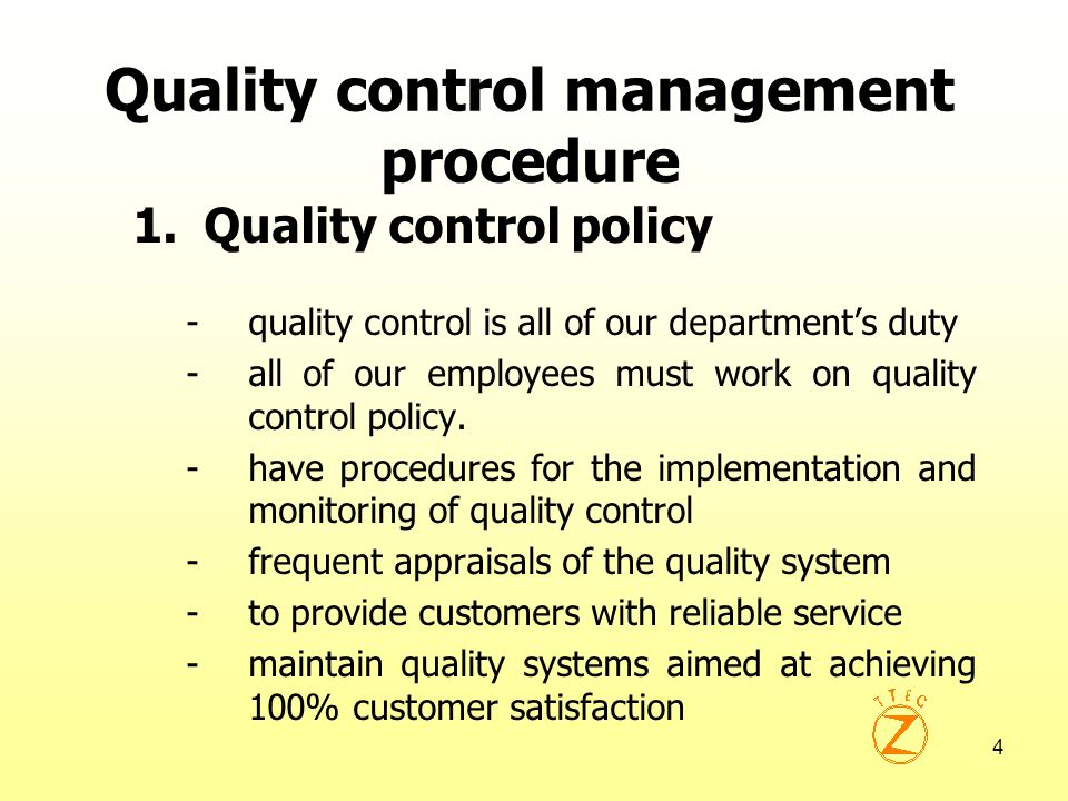 4 Quality control management procedure 1.Quality control policy -quality control is all of our departments duty -all of our employees must work on qua