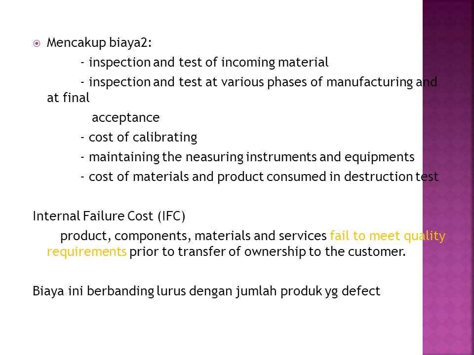 Mencakup biaya2: - inspection and test of incoming material - inspection and test at various phases of manufacturing and at final acceptance - cost of