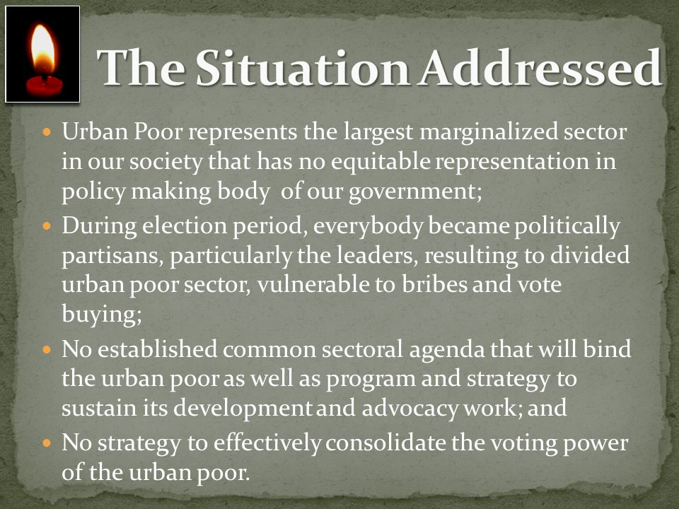 Urban Poor represents the largest marginalized sector in our society that has no equitable representation in policy making body of our government; Dur