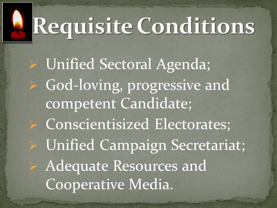 Unified Sectoral Agenda; God-loving, progressive and competent Candidate; Conscientisized Electorates; Unified Campaign Secretariat; Adequate Resource