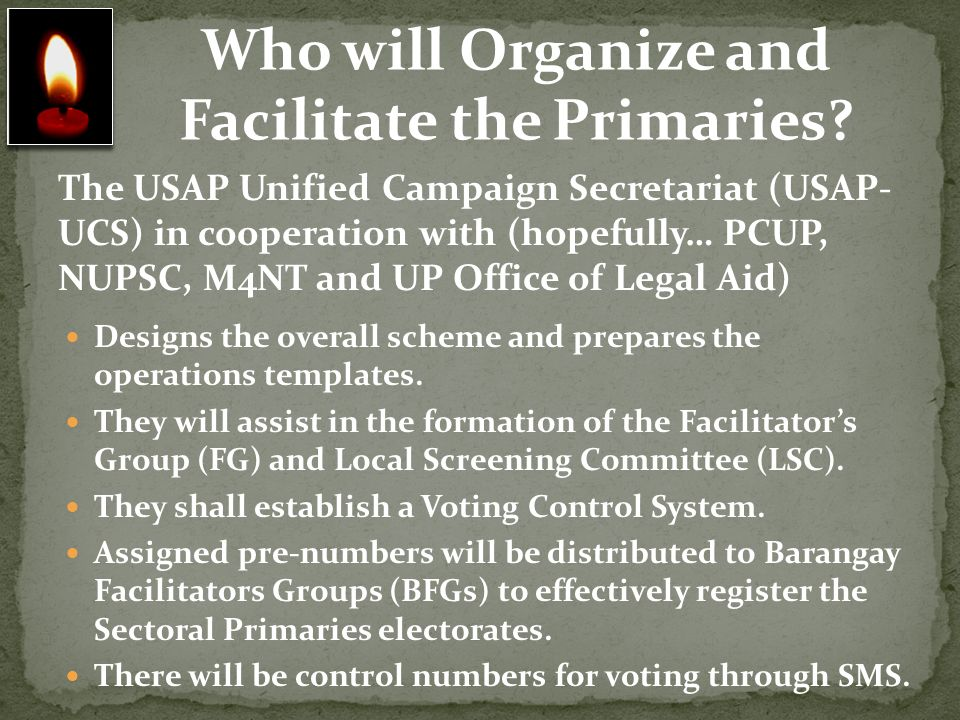 The USAP Unified Campaign Secretariat (USAP- UCS) in cooperation with (hopefully… PCUP, NUPSC, M4NT and UP Office of Legal Aid) Designs the overall sc