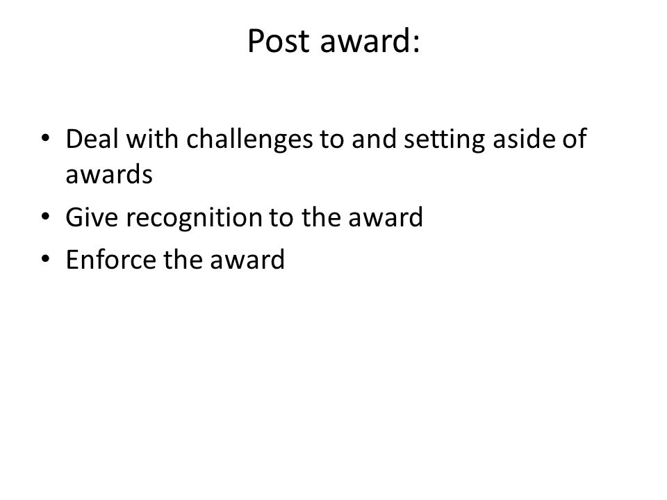 Post award: Deal with challenges to and setting aside of awards Give recognition to the award Enforce the award