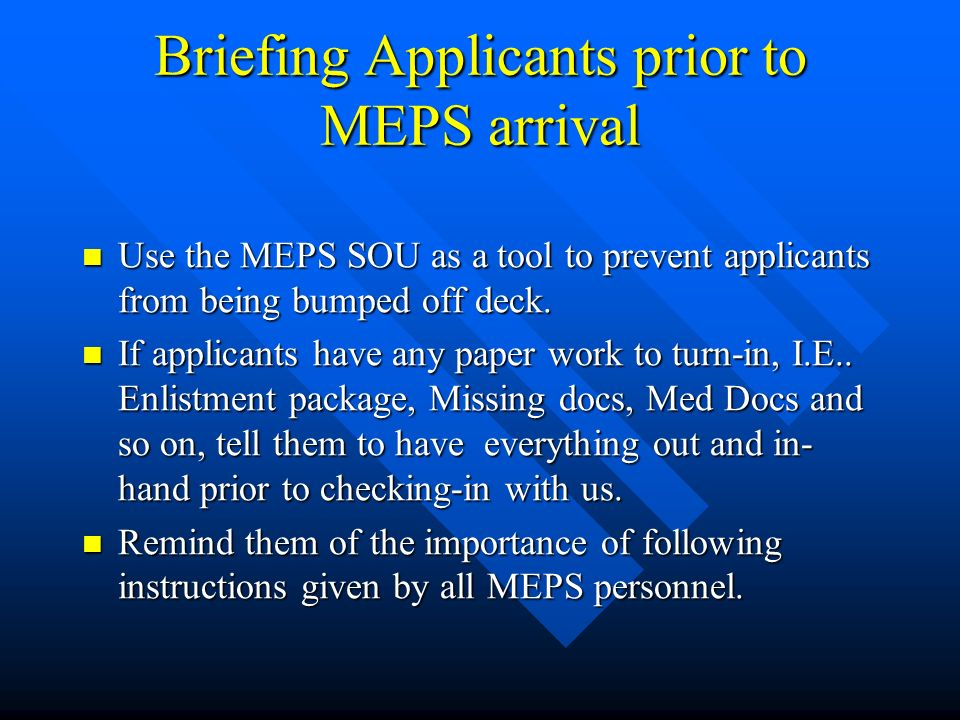 Briefing Applicants prior to MEPS arrival Use the MEPS SOU as a tool to prevent applicants from being bumped off deck.
