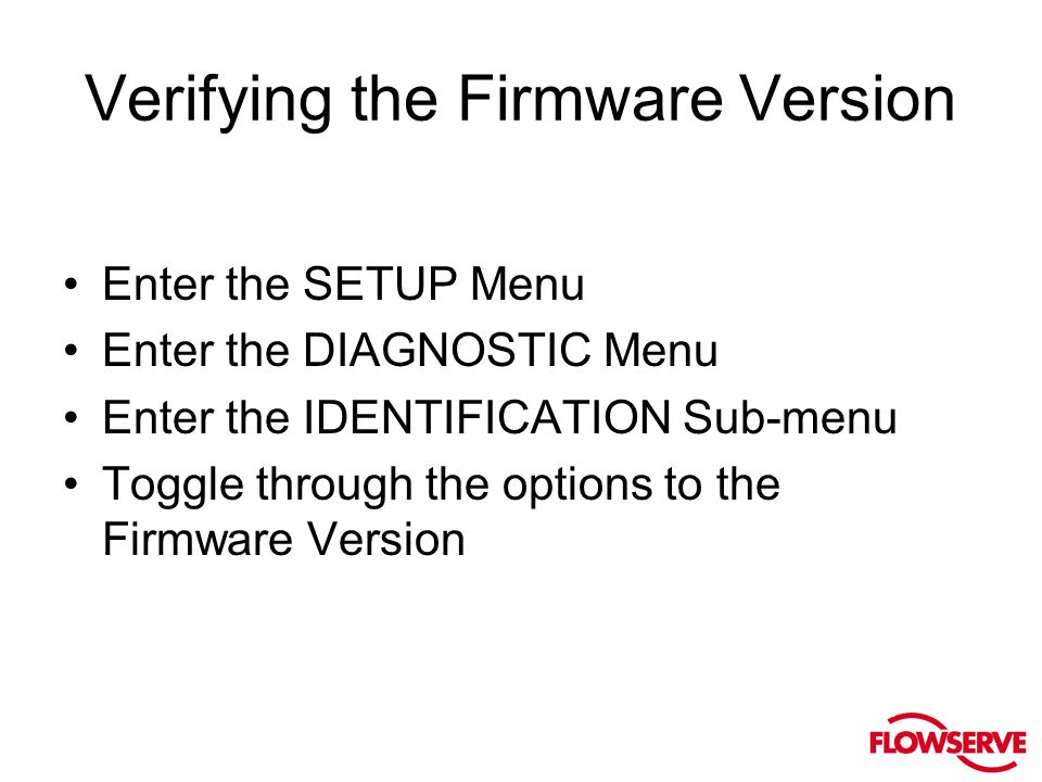 Verifying the Firmware Version Enter the SETUP Menu Enter the DIAGNOSTIC Menu Enter the IDENTIFICATION Sub-menu Toggle through the options to the Firmware Version