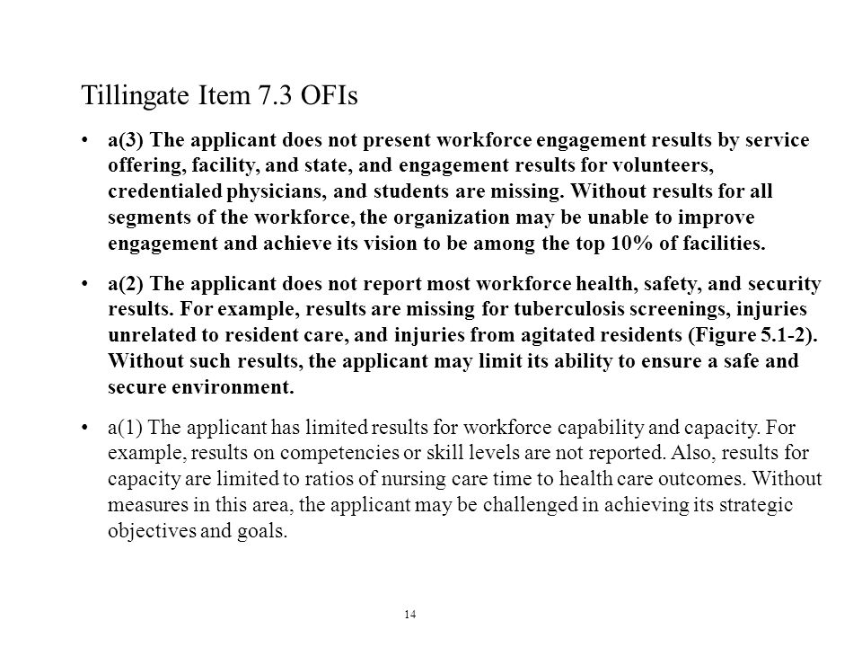 14 Tillingate Item 7.3 OFIs a(3) The applicant does not present workforce engagement results by service offering, facility, and state, and engagement