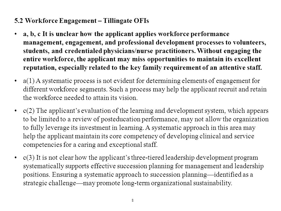 8 5.2 Workforce Engagement – Tillingate OFIs a, b, c It is unclear how the applicant applies workforce performance management, engagement, and profess