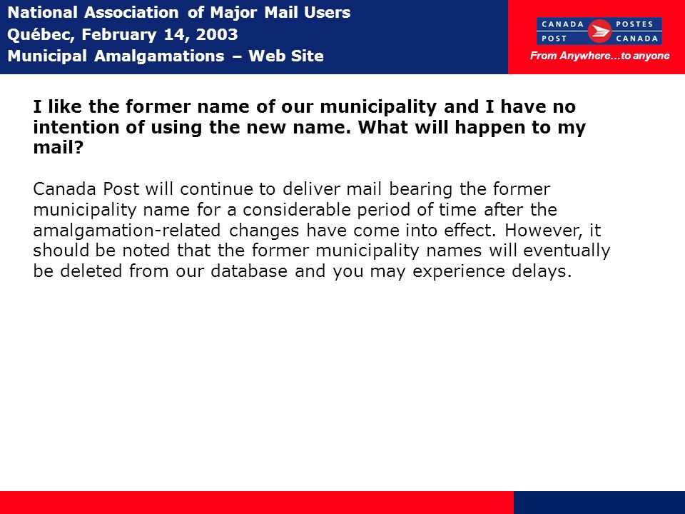 From Anywhere…to anyone National Association of Major Mail Users Québec, February 14, 2003 Municipal Amalgamations – Web Site I like the former name o