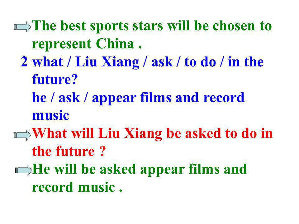 Work in pairs. Ask and answer. when / the next Olympic Games / hold? When will the next Olympic Games be held ? 1 who / choose / represent China / the