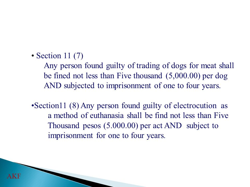 Section 11 (7) Any person found guilty of trading of dogs for meat shall be fined not less than Five thousand (5,000.00) per dog AND subjected to impr