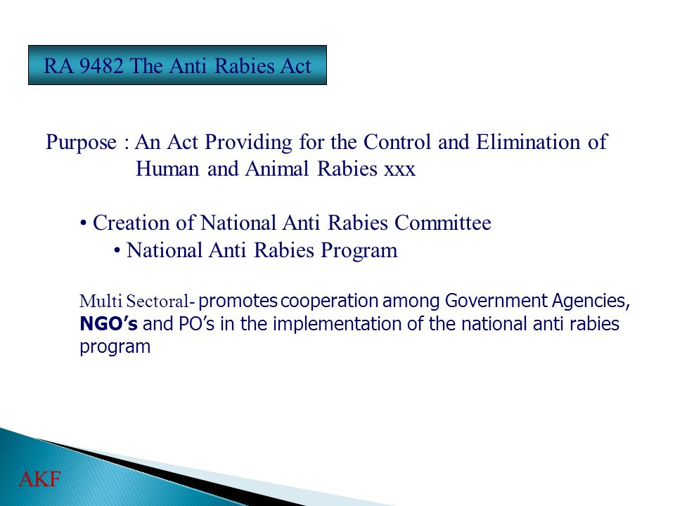 RA 9482 The Anti Rabies Act Purpose : An Act Providing for the Control and Elimination of Human and Animal Rabies xxx Creation of National Anti Rabies