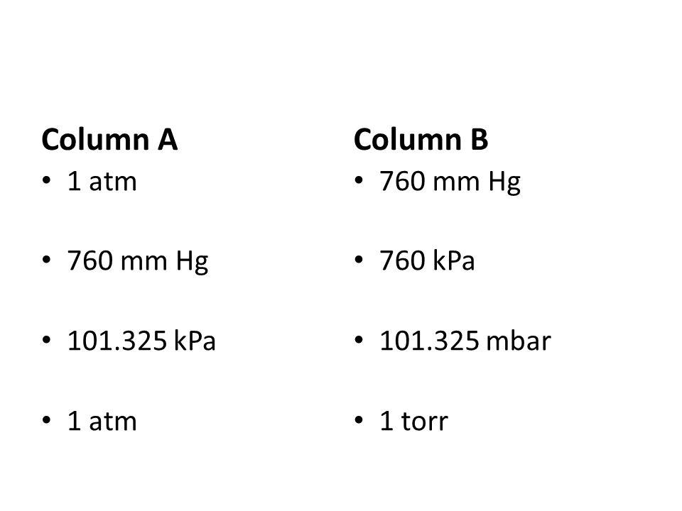 Column A 1 atm 760 mm Hg 101.325 kPa 1 atm Column B 760 mm Hg 760 kPa 101.325 mbar 1 torr