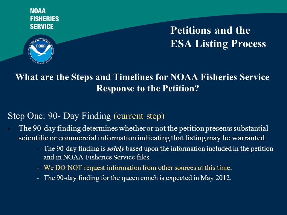 3 Petitions and the ESA Listing Process What are the Steps and Timelines for NOAA Fisheries Service Response to the Petition? Step One: 90- Day Findin