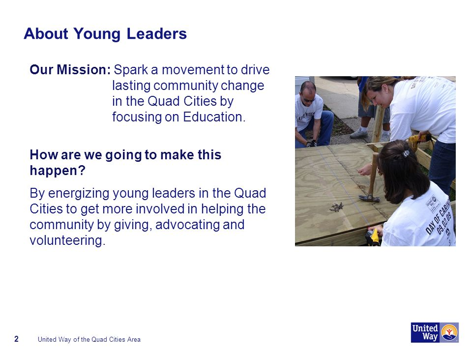 About Young Leaders Our Mission: Spark a movement to drive lasting community change in the Quad Cities by focusing on Education.