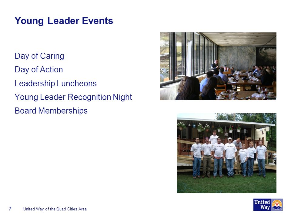 Young Leader Events Day of Caring Day of Action Leadership Luncheons Young Leader Recognition Night Board Memberships United Way of the Quad Cities Area 7