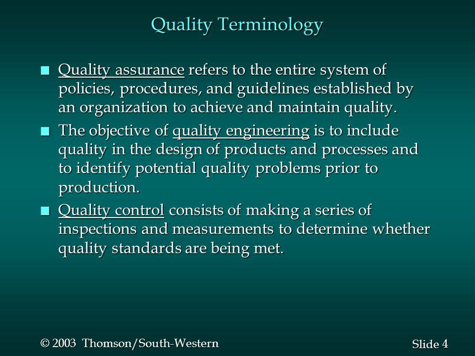 4 4 Slide © 2003 Thomson/South-Western Quality Terminology n Quality assurance refers to the entire system of policies, procedures, and guidelines est