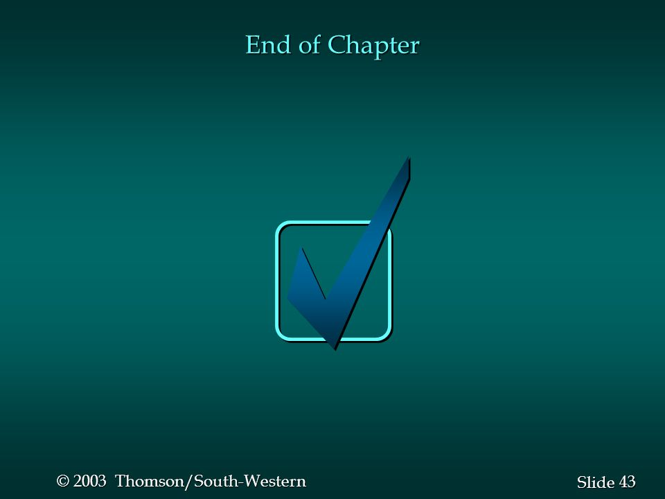 43 Slide © 2003 Thomson/South-Western End of Chapter