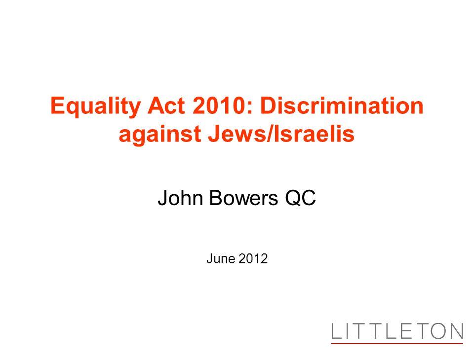John Bowers QC June 2012 Equality Act 2010: Discrimination against Jews/Israelis