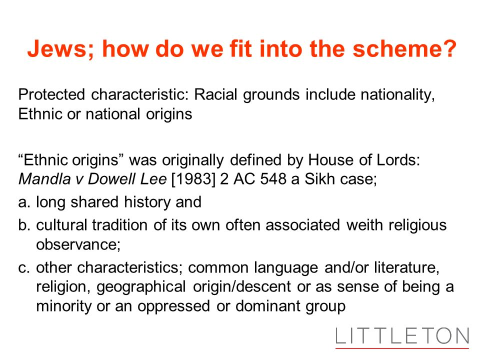 Jews; how do we fit into the scheme? Protected characteristic: Racial grounds include nationality, Ethnic or national origins Ethnic origins was origi