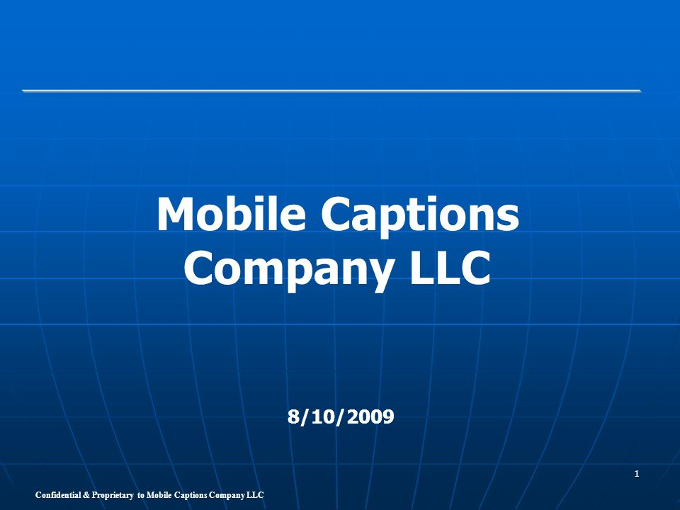 Confidential & Proprietary to Mobile Captions Company LLC 1 Mobile Captions Company LLC 8/10/2009