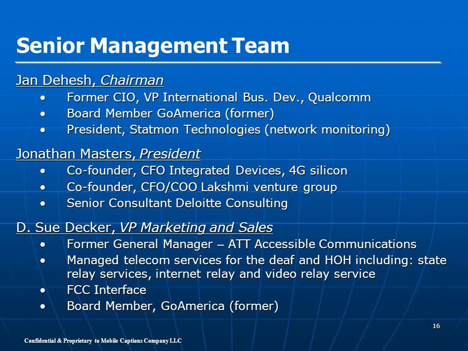 Confidential & Proprietary to Mobile Captions Company LLC 16 Jan Dehesh, Chairman Former CIO, VP International Bus. Dev., QualcommFormer CIO, VP Inter