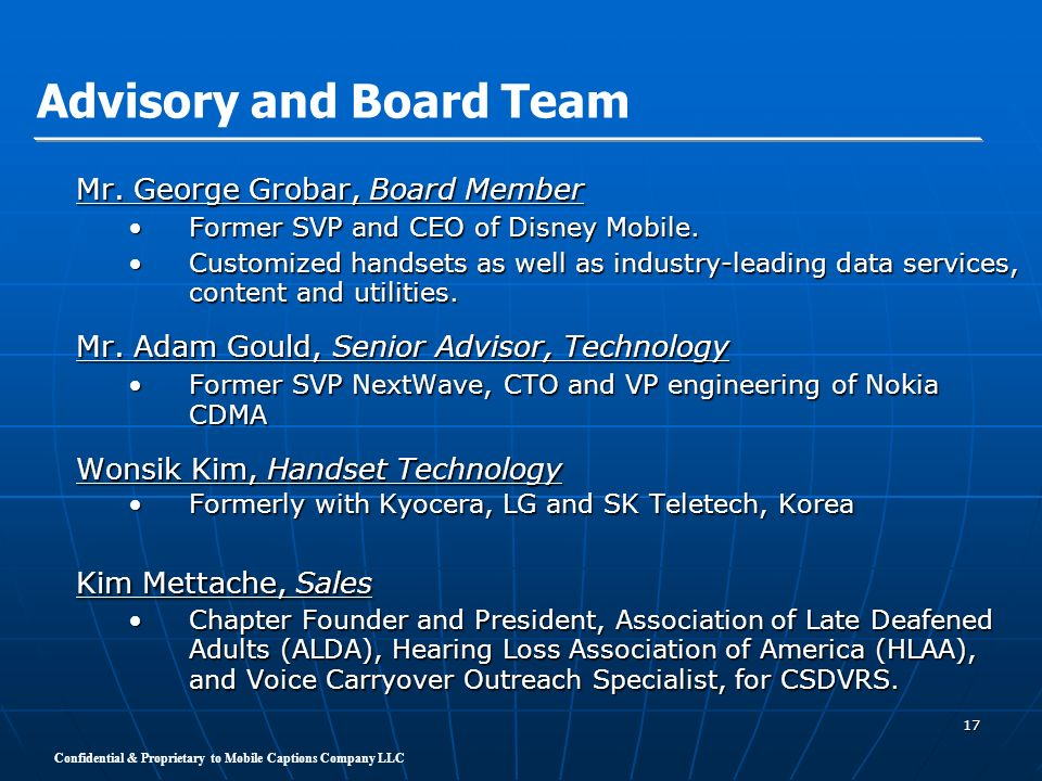 Confidential & Proprietary to Mobile Captions Company LLC 17 Mr. George Grobar, Board Member Former SVP and CEO of Disney Mobile.Former SVP and CEO of