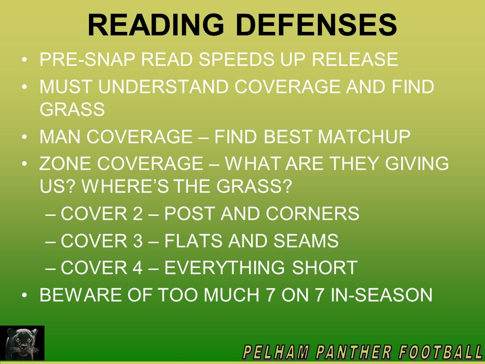 READING DEFENSES PRE-SNAP READ SPEEDS UP RELEASE MUST UNDERSTAND COVERAGE AND FIND GRASS MAN COVERAGE – FIND BEST MATCHUP ZONE COVERAGE – WHAT ARE THE