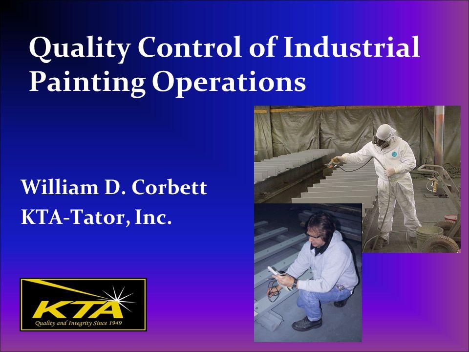 Quality Control of Industrial Painting Operations William D. Corbett KTA-Tator, Inc.