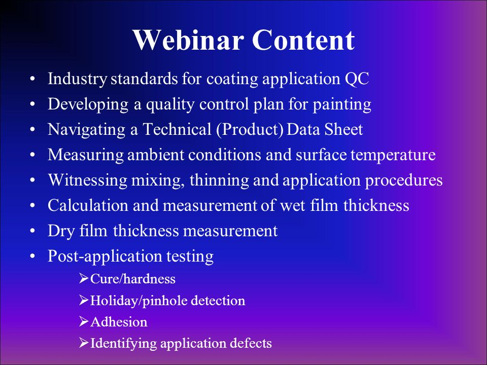 Webinar Content Industry standards for coating application QC Developing a quality control plan for painting Navigating a Technical (Product) Data She