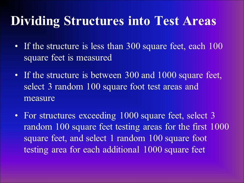 Dividing Structures into Test Areas If the structure is less than 300 square feet, each 100 square feet is measured If the structure is between 300 an