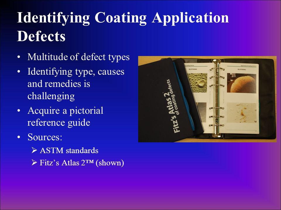 Identifying Coating Application Defects Multitude of defect types Identifying type, causes and remedies is challenging Acquire a pictorial reference g