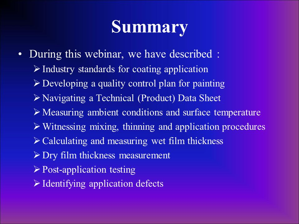 Summary During this webinar, we have described : Industry standards for coating application Developing a quality control plan for painting Navigating