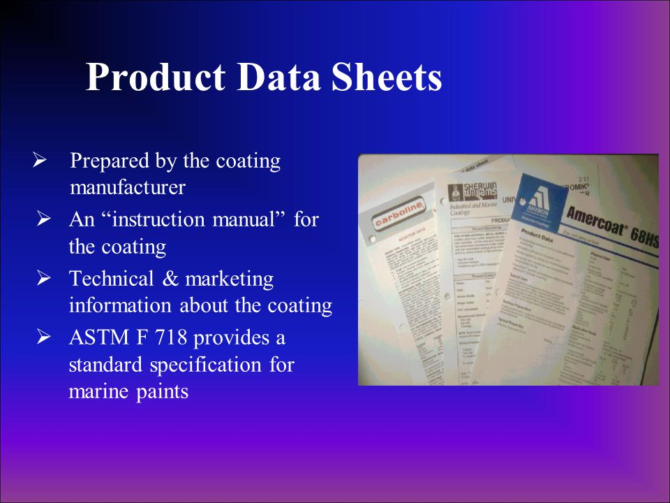 Product Data Sheets Prepared by the coating manufacturer An instruction manual for the coating Technical & marketing information about the coating AST