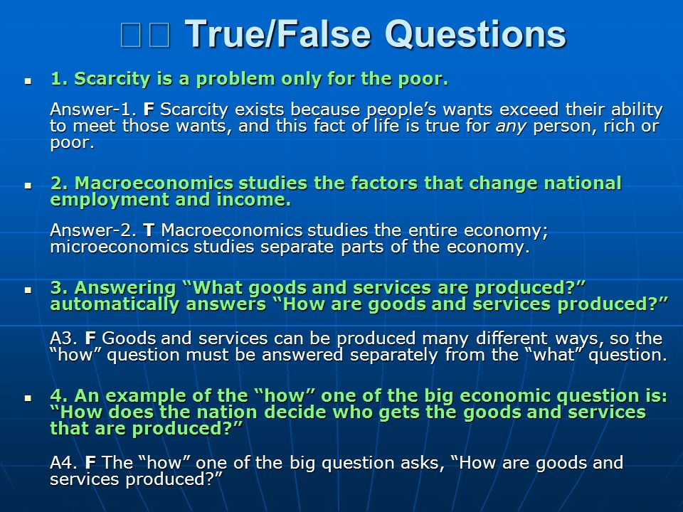 True/False Questions True/False Questions 1. Scarcity is a problem only for the poor. 1. Scarcity is a problem only for the poor. Answer-1. F Scarcity