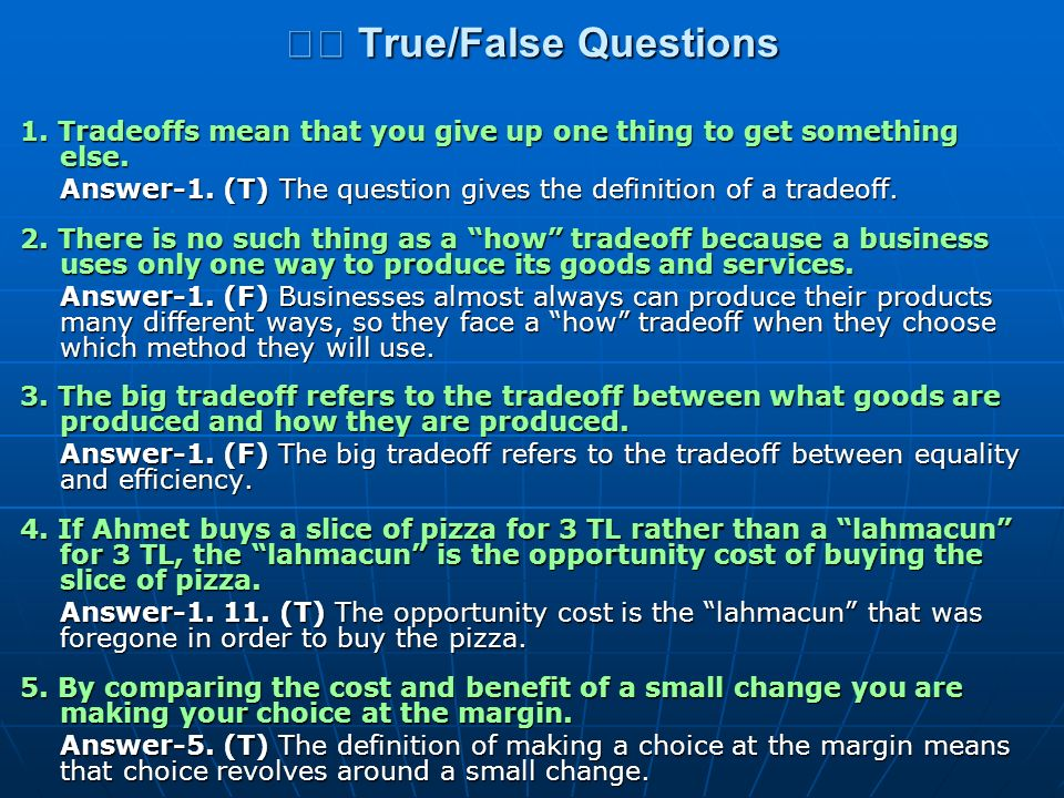 True/False Questions True/False Questions 1. Tradeoffs mean that you give up one thing to get something else. Answer-1. (T) The question gives the def