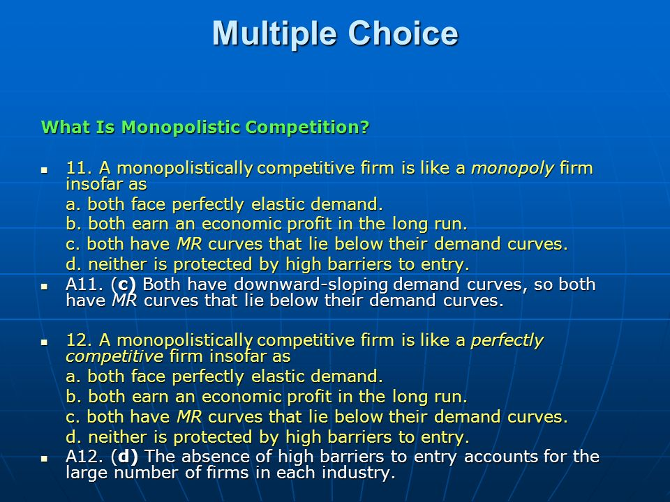 Multiple Choice What Is Monopolistic Competition? 11. A monopolistically competitive firm is like a monopoly firm insofar as 11. A monopolistically co