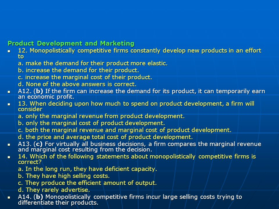 Product Development and Marketing 12. Monopolistically competitive firms constantly develop new products in an effort to 12. Monopolistically competit