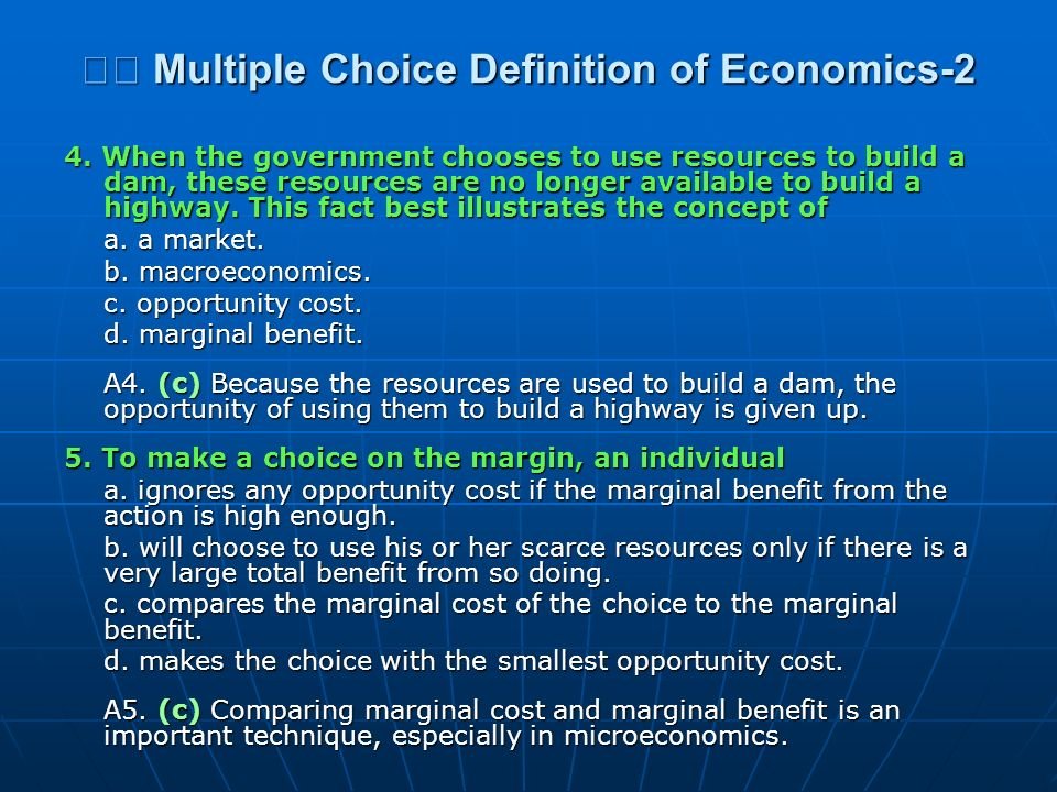 Multiple Choice Definition of Economics-2 Multiple Choice Definition of Economics-2 4. When the government chooses to use resources to build a dam, th