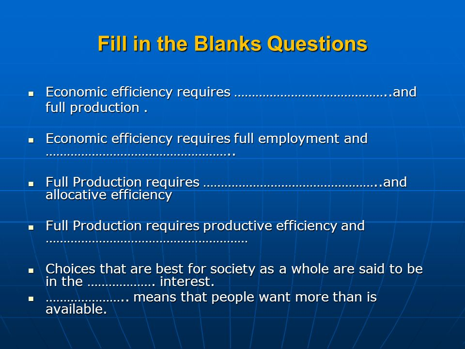 Fill in the Blanks Questions Economic efficiency requires ……………………………………..and full production. Economic efficiency requires ……………………………………..and full p